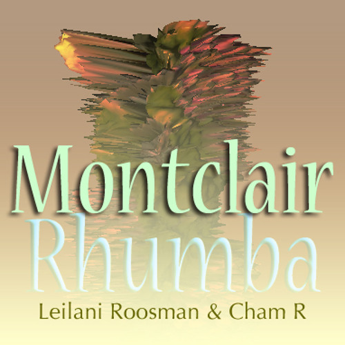Latin Cuba - MONTCLAIR RHUMBA - Cham R & Leilani Roosman (Bare Remix) - for remixes