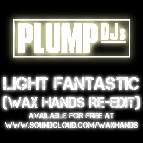 Plump Djs - Light Fantastic (Wax Hands re-edit)