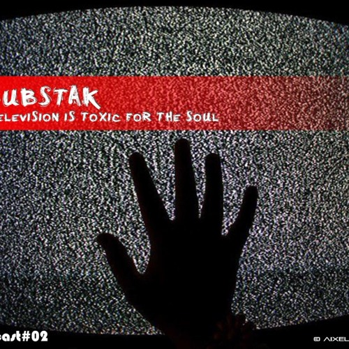 [dast.cast#02] Substak - TeleVision Is Toxic For The Soul