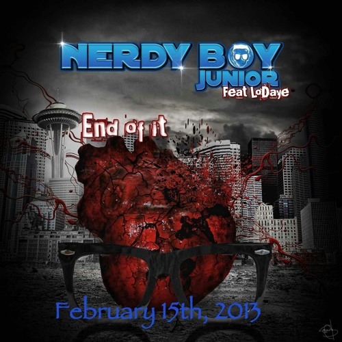 End Of It NerdyboyJr &LoDaye