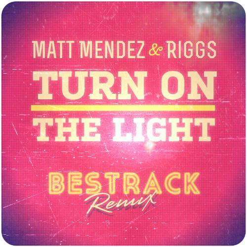 Matt Mendez and Riggs - Turn on the light (Bestrack remix)