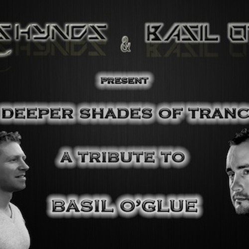 Deeper Shades Of Trance - The Tribute Series with Special Guest BASIL O'GLUE