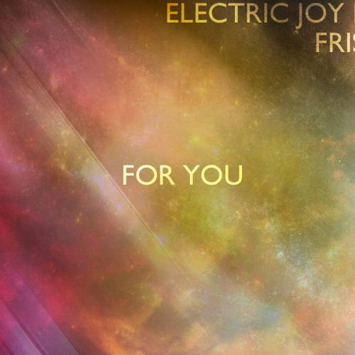 Electric Joy Ride & Frisber - For You [Free Download]