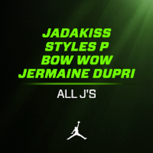 All J's by Jadakiss, Styles P & Bow Wow (produced by Jermaine Dupri)