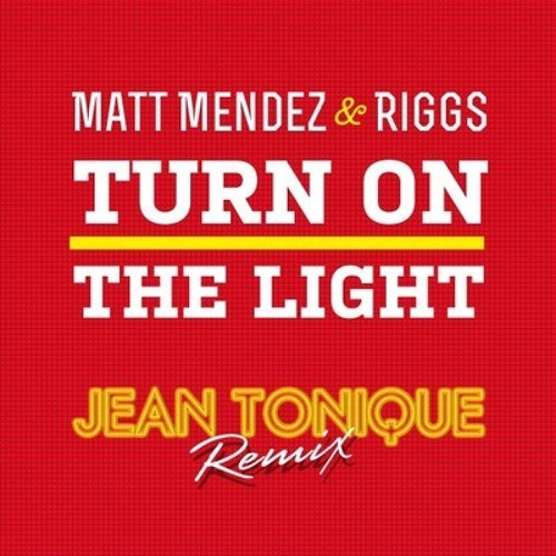Matt Mendez & Riggs - Turn On The Light (Jean Tonique Remix)