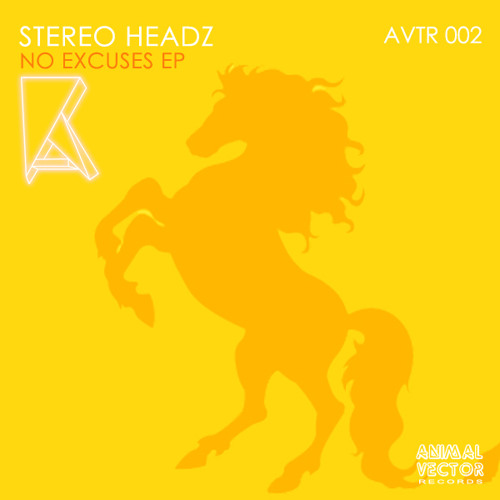Stereo Headz- No Excuses  (Original Mix) [Animal Vector Records]
