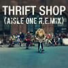 71Nine (Formally DJ R.E.M) - Macklemore - Thrift Shop (Aisle One R.E.MIX)