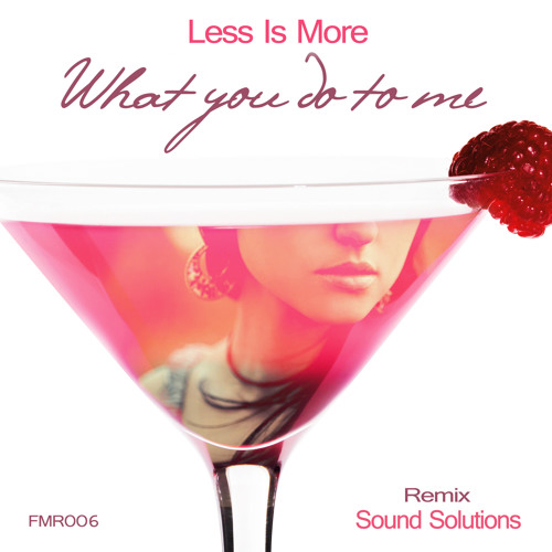 """Less Is More """" What You Do To Me """" (Sound Solutions 90's Remix)"""