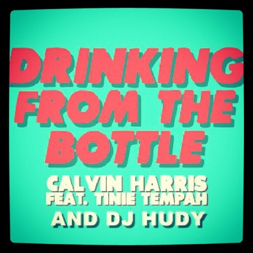 Calvin Harris & Tinie Tempah - Drinking From The Bottle (Dj hudy Edit)