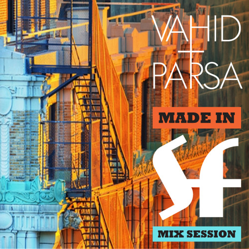 Vahid & Parsa - Made In SF Mix Session