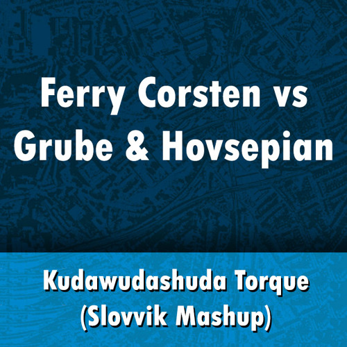 Ferry Corsten vs Grube & Hovsepian – Kudawudashuda Torque (Slovvik Mashup)