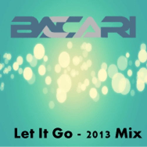 Dj Baccari - Let It Go - 2013 Mix