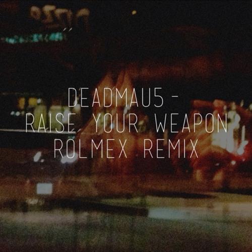 Deadmau5-Raise Your Weapon (Rolmex Remix)