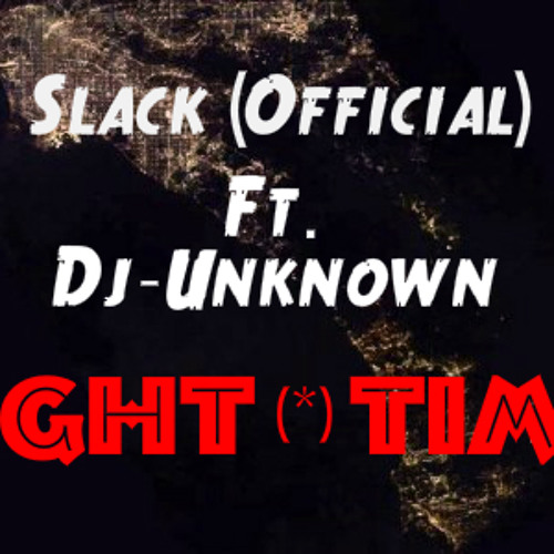 Slack(Official) Ft. Dj-Unknown~NIGHT(*)TIME