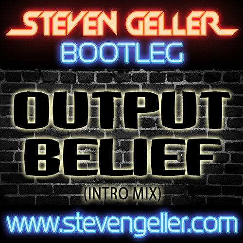 Output Belief (Steven Geller Intro)