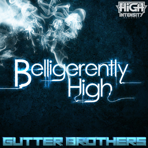 Gutter Brothers - Belligerently High [Out Now] [FREE EP]