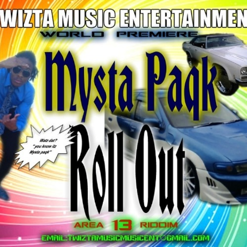 Mysta Paqk-Roll Out (Area 13 Riddim) Mastered