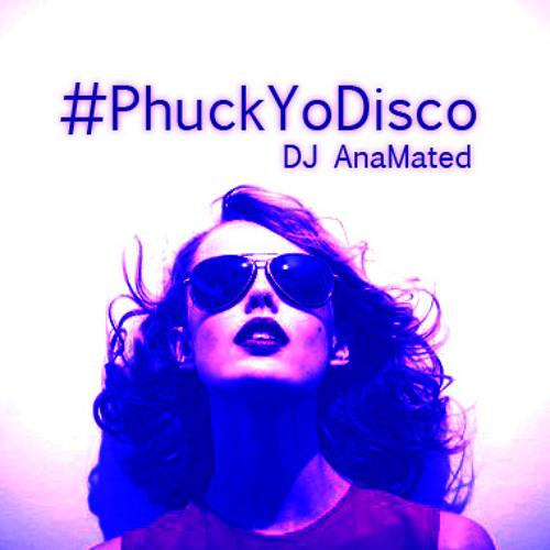 #PhuckYoDisco-DJ AnaMated