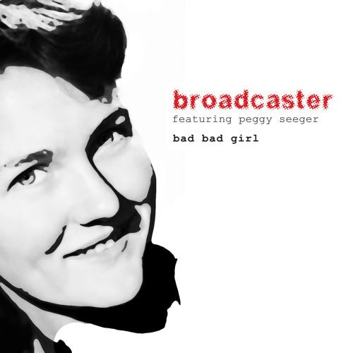 Broadcaster - Bad Bad Girl