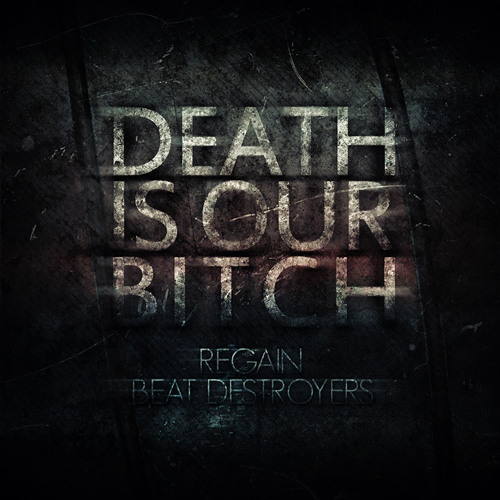 Regain & Beat Destroyers - Death is Our Bitch [Free Track]
