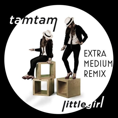 Tam Tam - Little Girl (Extra Medium Remix)