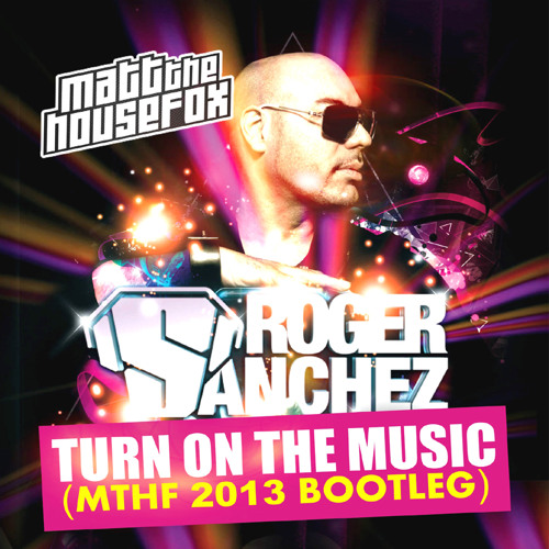 Roger Sanchez - Turn on the music (MTHF 2013 BOOTLEG)