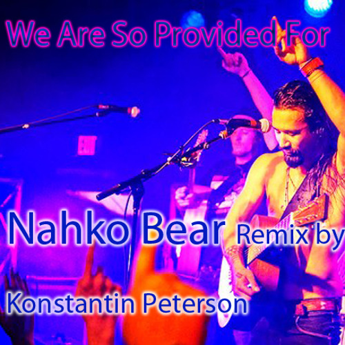 We Are So Provided For - Nahko Bear Remix by Konstantin Peterson