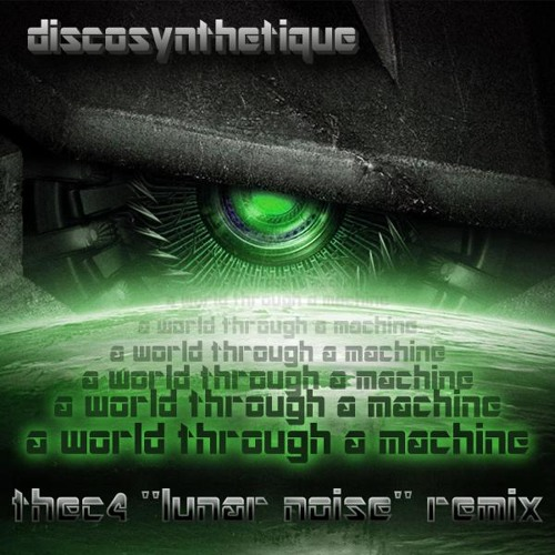 A world through a machine (thec4 ''lunar noise'' Remix) ***FREE DOWNLOAD***