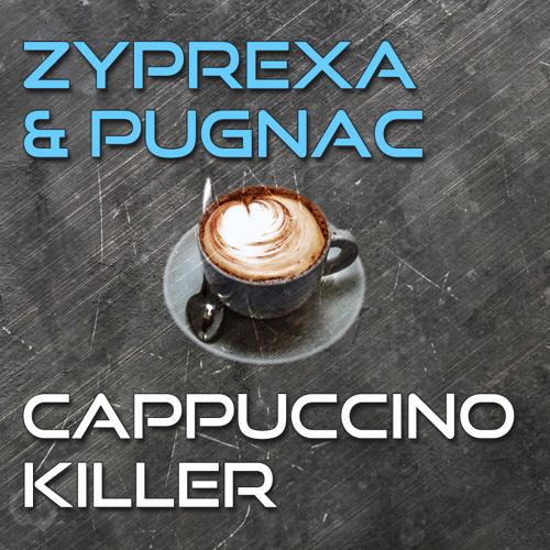Zyprexa & Pugnac - Cappuccino Killer