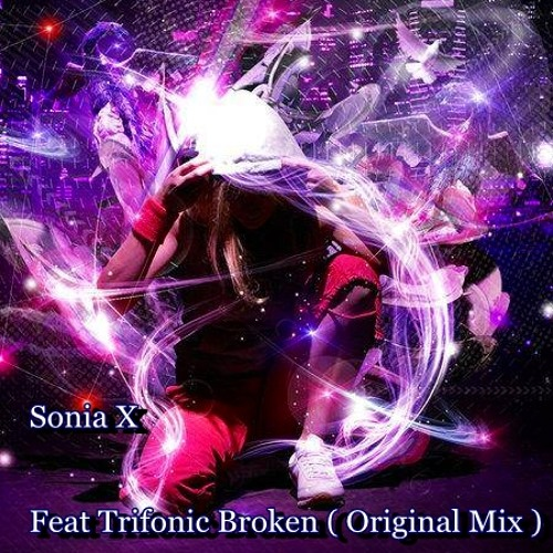 Sonia X Feat Trifonic - Broken ( Original Mix ) Free Download