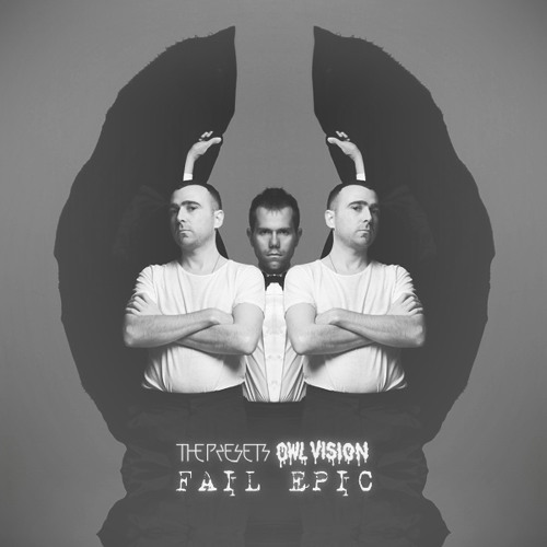 The Presets - Fail Epic (Owl Vision Remix) | FREE DOWNLOAD