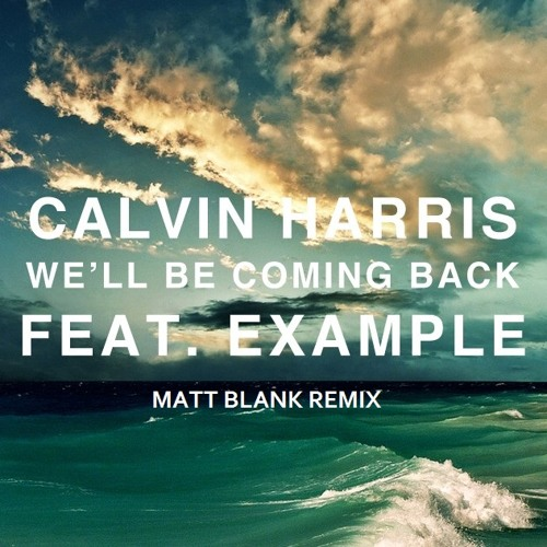 Calvin Harris feat. Example - We'll Be Coming Back (Matt Blank Remix) [FREE DOWNLOAD]