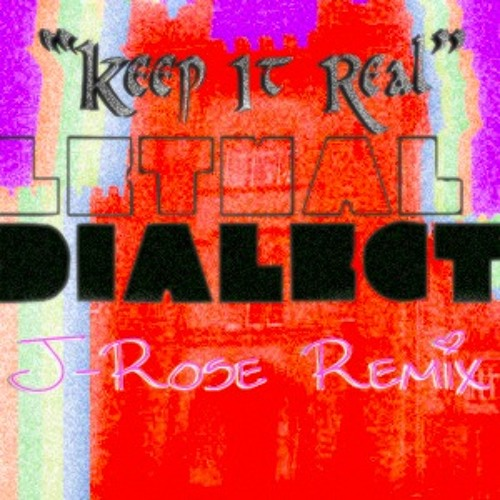 """Keep It Real"" - Lethal Dialect (J-Rose Remix)"
