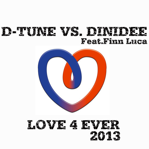 D-TUNE VS DINIDEE Feat.Finn Luca - Love 4 Ever 2013