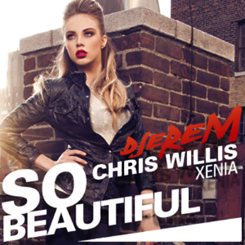 Djerem, Chris Willis & Xenia Tchoumitcheva - So Beautiful (Amperes Remix)