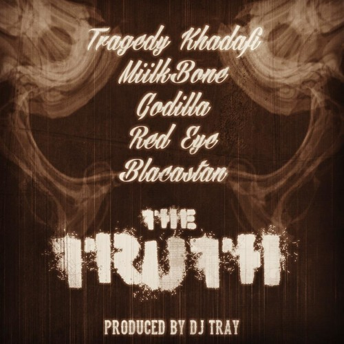 "Tragedy Khadafi, MiilkBone, Godilla, Red Eye, Blacastan - ""The Truth"" (Prod. DJ Tray)"