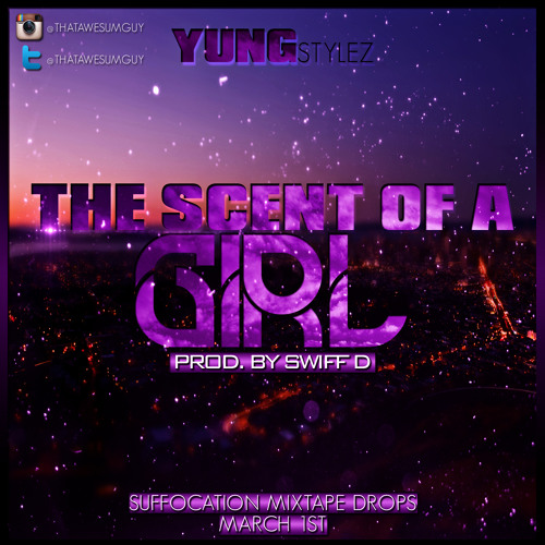 Yung Stylez - The Scent Of A Girl (Never Change) Prod. By Swiff D
