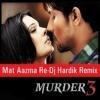 Mat Aazma Re (Murder 3) Dj Hardik