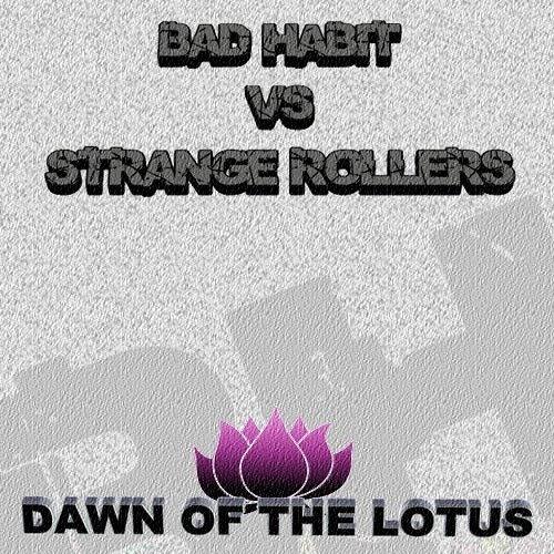 Bad Habit Vs Strange Rollers - Dawn of The Lotus (Future Jungle/140Breaks Mix)