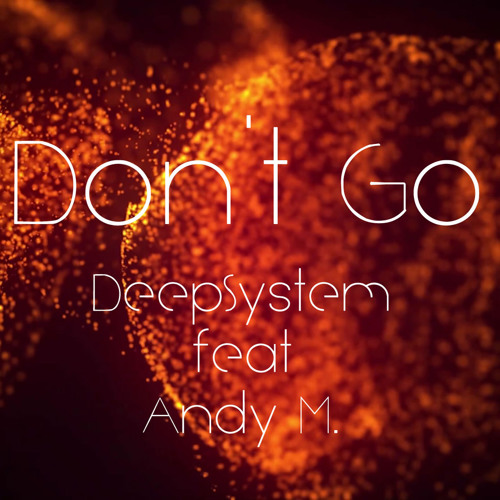 DeepSystem feat. Andy M. - Don't Go (radio edit)