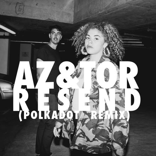 AZ & TOR - Resend (Polkadot Remix) FREE DOWNLOAD VIA FACEBOOK