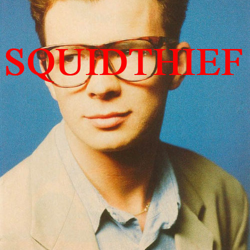 Rick Astley - Never Gonna Give You Up (SquidThief Spesh)