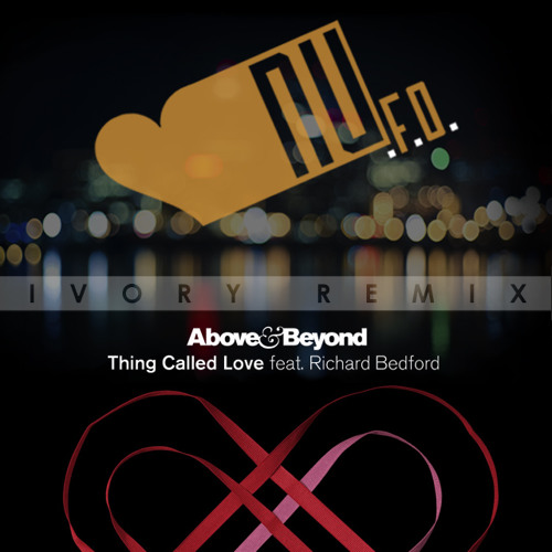 Above & Beyond - Thing Called Love (NU.F.O. Ivory Remix)