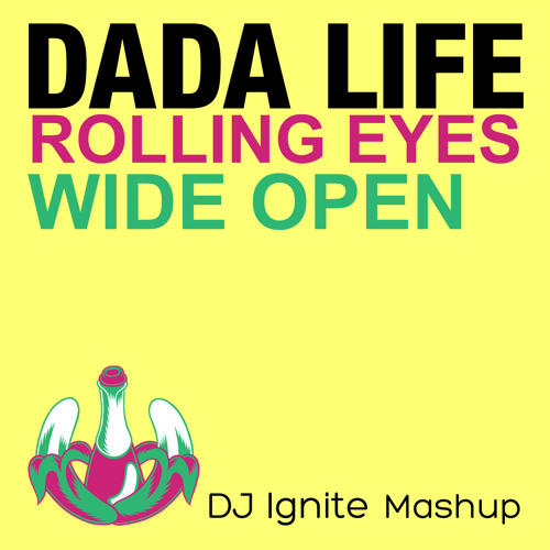 Dada Life vs. Dirty South & Thomas Gold - Rolling Eyes Wide Open ( DJ Ignite Mashup)