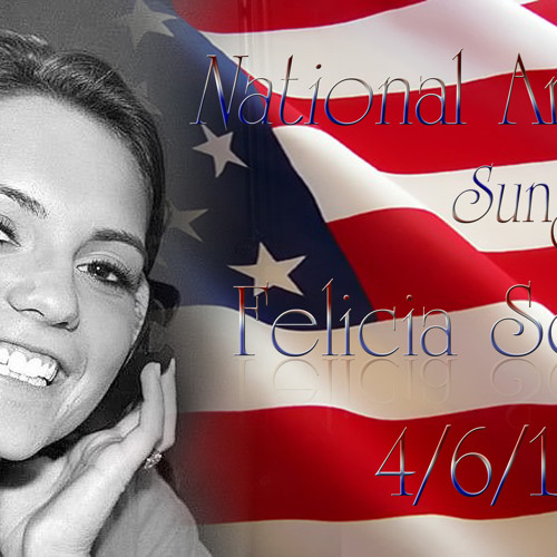 National Anthem to be sung by Felicia Scotto 4/6/13