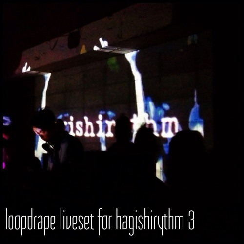 loopdrape liveset for hagishirythm3