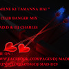 Download TUMSE MILNE KI Tamanna Hai - Club Banger Mix - DJ MAD.D & DJ CHARLES Mp3