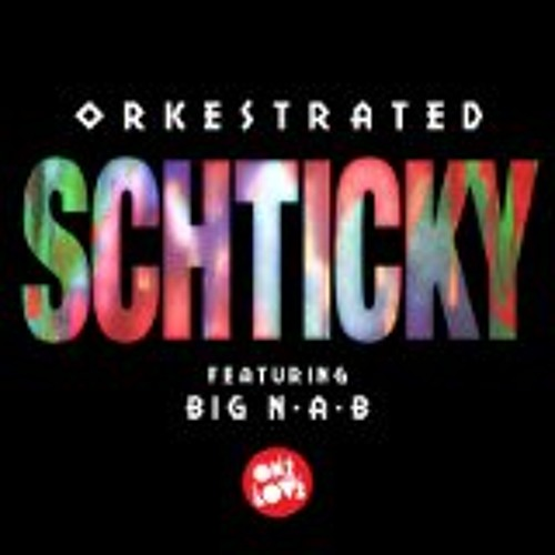 Orkestrated ft. Big Nab - Schticky