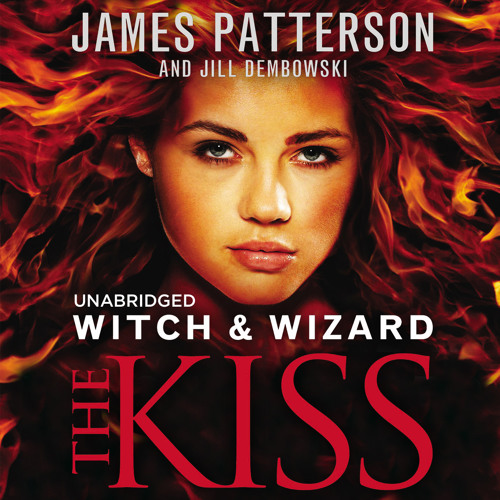 Witch & Wizard: The Kiss by James Patterson