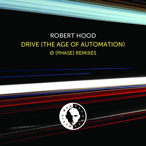 Robert Hood - Drive (The Age Of Automation) - Ø [Phase] Nocturnal Mix